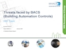Threats faced by BACS 2017 - Report 1 (Building Automation Controls )